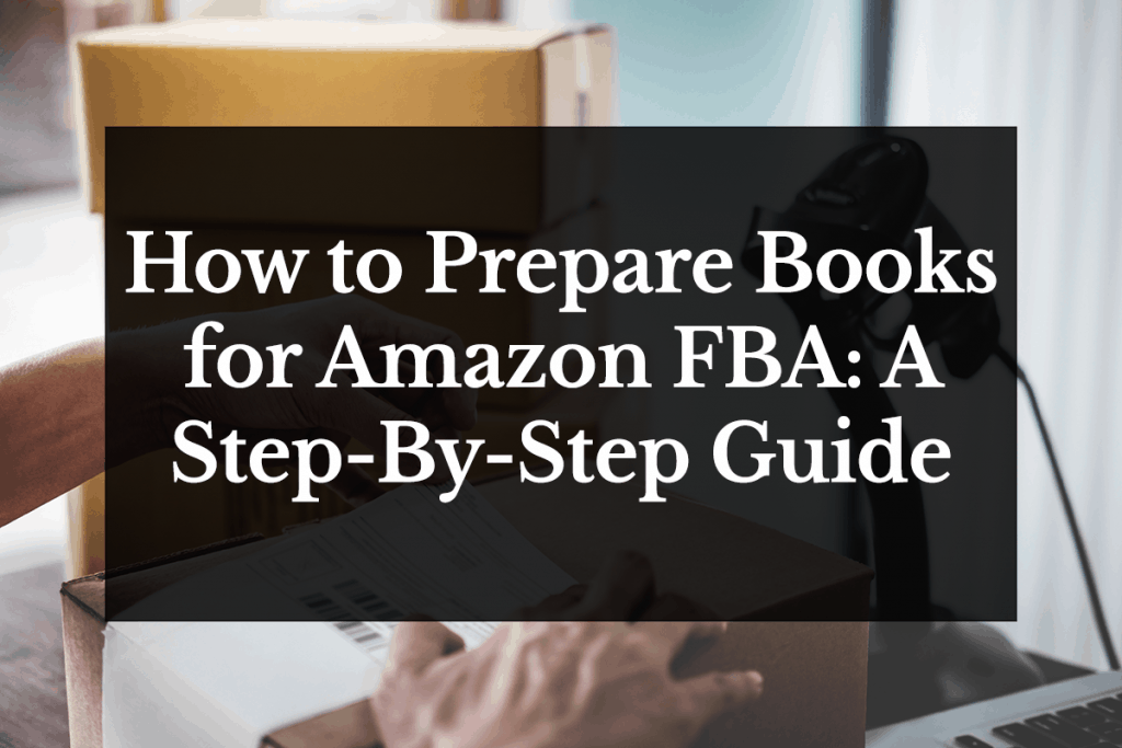 How To Prepare Books For Amazon Fba A Step By Step Guide Flip Those Books
